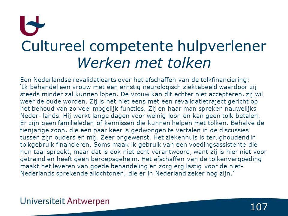 107 Cultureel competente hulpverlener Werken met tolken Een Nederlandse revalidatiearts over het afschaffen van de tolkfinanciering: 'Ik behandel een vrouw met een ernstig neurologisch ziektebeeld waardoor zij steeds minder zal kunnen lopen.