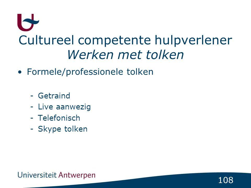 108 Formele/professionele tolken -Getraind -Live aanwezig -Telefonisch -Skype tolken Cultureel competente hulpverlener Werken met tolken