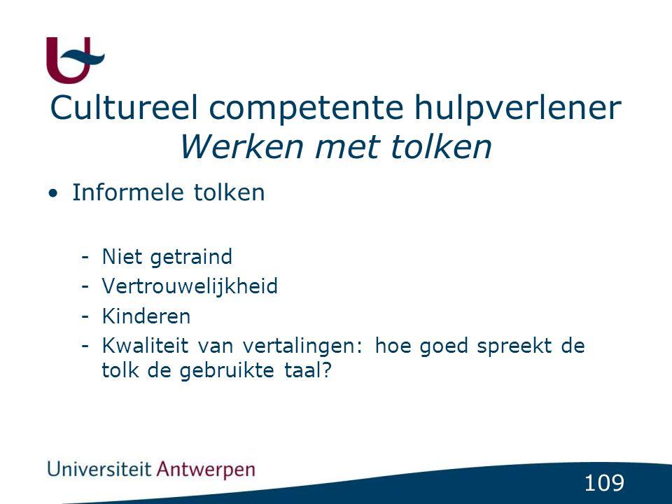 109 Informele tolken -Niet getraind -Vertrouwelijkheid -Kinderen -Kwaliteit van vertalingen: hoe goed spreekt de tolk de gebruikte taal? Cultureel com
