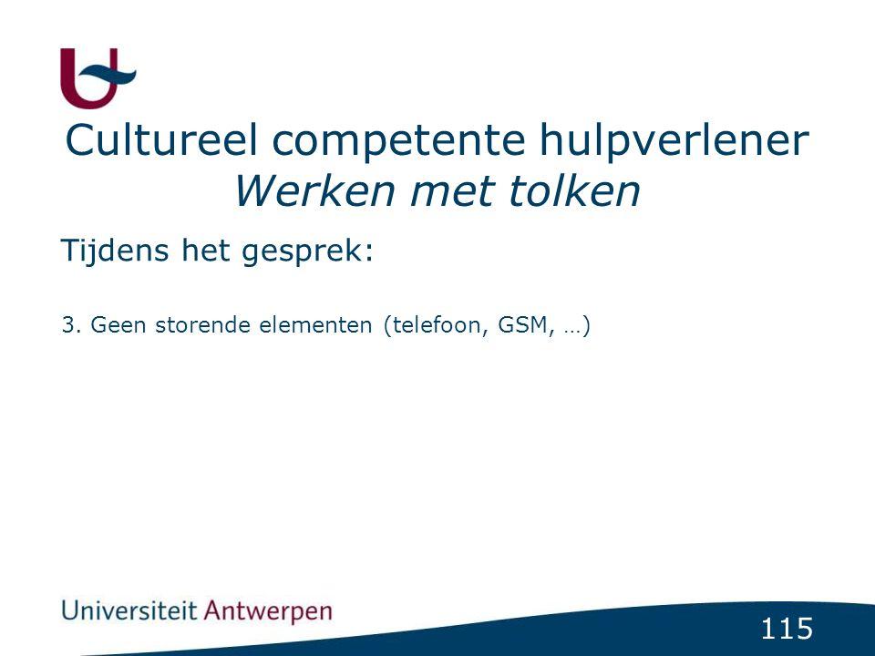 115 Cultureel competente hulpverlener Werken met tolken Tijdens het gesprek: 3. Geen storende elementen (telefoon, GSM, …)