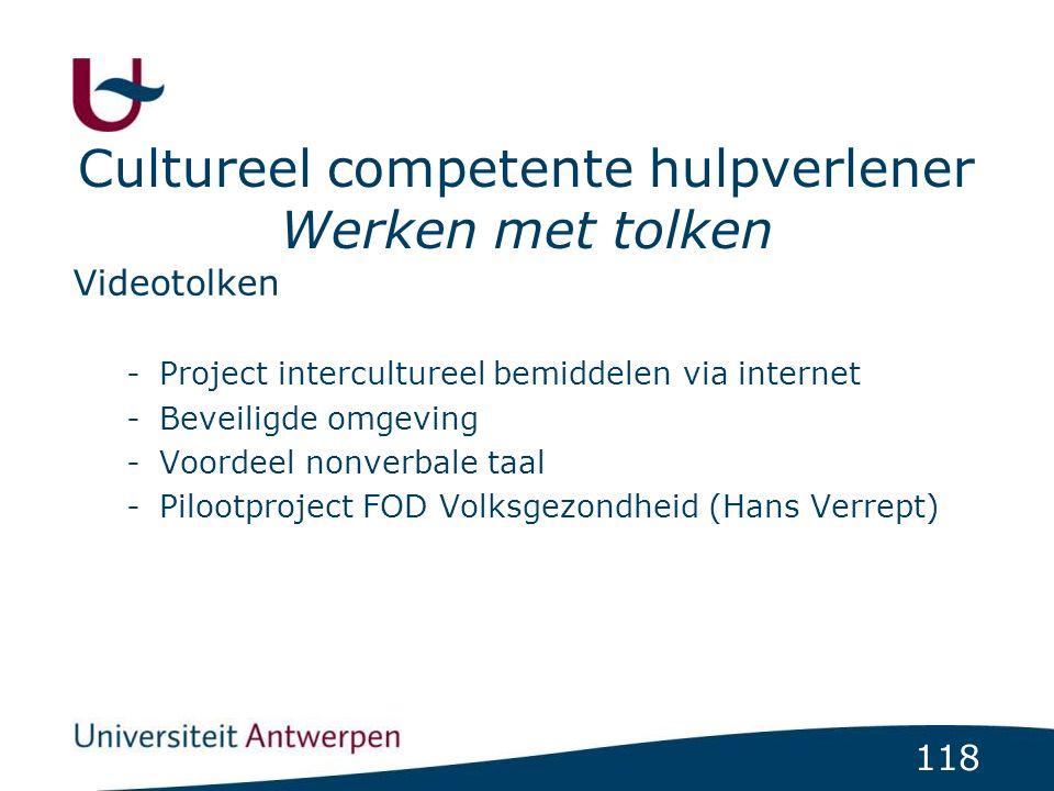 118 Cultureel competente hulpverlener Werken met tolken Videotolken -Project intercultureel bemiddelen via internet -Beveiligde omgeving -Voordeel nonverbale taal -Pilootproject FOD Volksgezondheid (Hans Verrept)