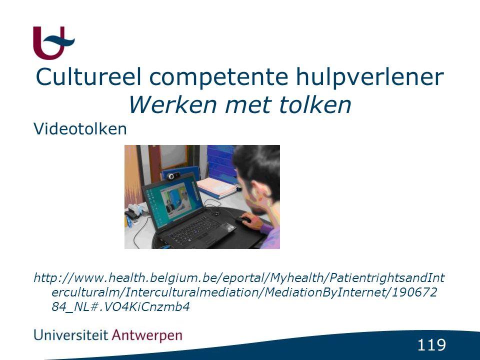 119 Cultureel competente hulpverlener Werken met tolken Videotolken http://www.health.belgium.be/eportal/Myhealth/PatientrightsandInt erculturalm/Interculturalmediation/MediationByInternet/190672 84_NL#.VO4KiCnzmb4