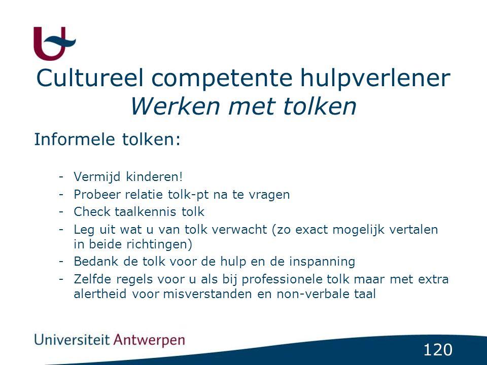120 Cultureel competente hulpverlener Werken met tolken Informele tolken: -Vermijd kinderen! -Probeer relatie tolk-pt na te vragen -Check taalkennis t