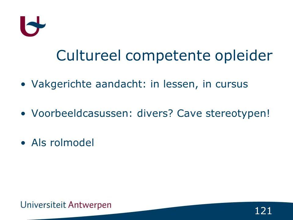 121 Cultureel competente opleider Vakgerichte aandacht: in lessen, in cursus Voorbeeldcasussen: divers? Cave stereotypen! Als rolmodel
