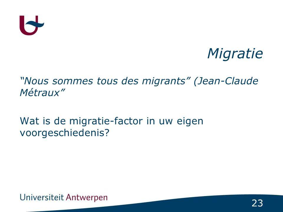 """23 Migratie """"Nous sommes tous des migrants"""" (Jean-Claude Métraux"""" Wat is de migratie-factor in uw eigen voorgeschiedenis?"""