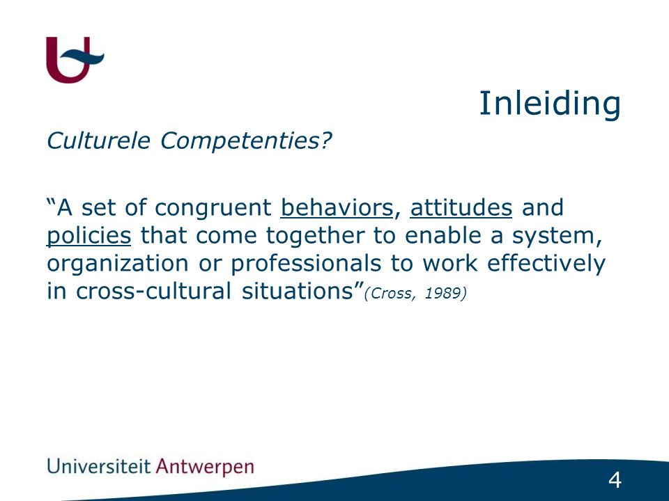 "4 Inleiding Culturele Competenties? ""A set of congruent behaviors, attitudes and policies that come together to enable a system, organization or profe"