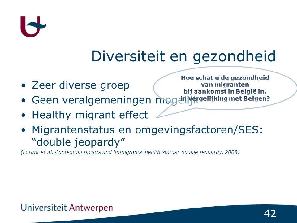 """42 Diversiteit en gezondheid Zeer diverse groep Geen veralgemeningen mogelijk Healthy migrant effect Migrantenstatus en omgevingsfactoren/SES: """"double"""