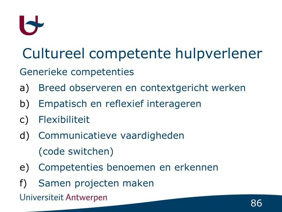 86 Cultureel competente hulpverlener Generieke competenties a)Breed observeren en contextgericht werken b)Empatisch en reflexief interageren c)Flexibi