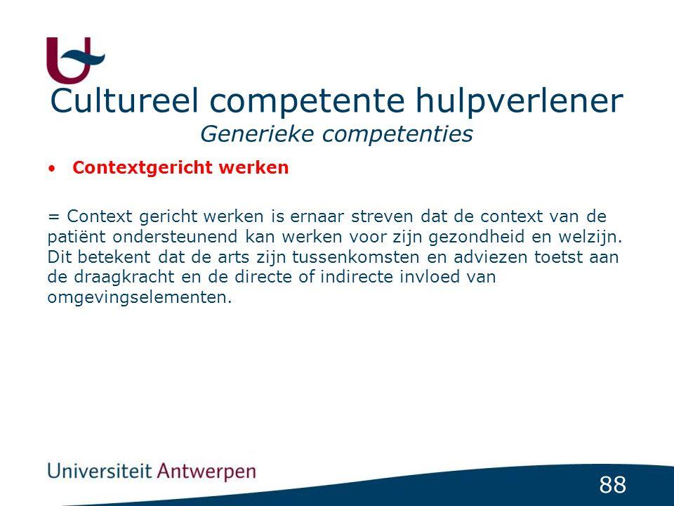 88 Cultureel competente hulpverlener Generieke competenties Contextgericht werken = Context gericht werken is ernaar streven dat de context van de pat