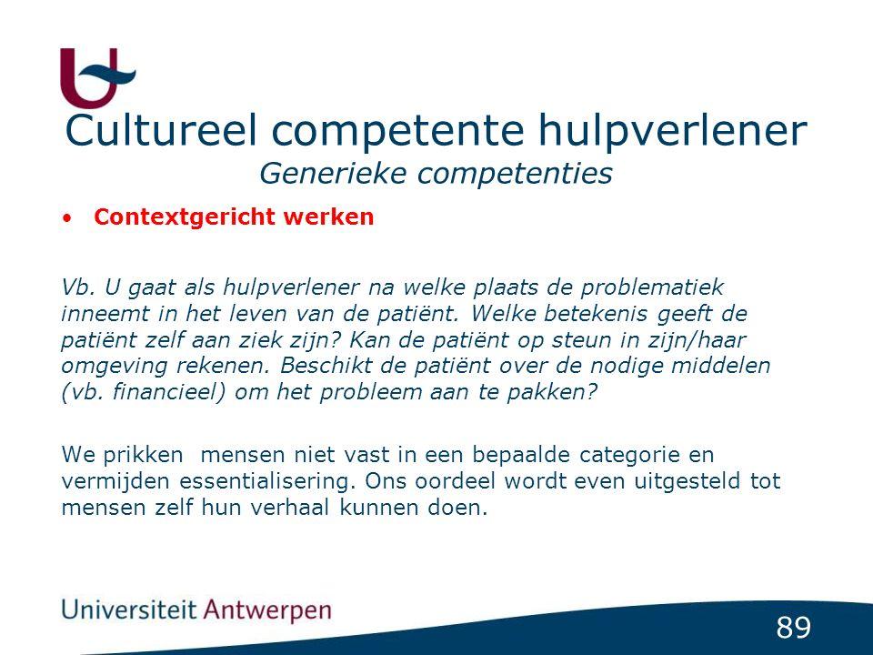 89 Cultureel competente hulpverlener Generieke competenties Contextgericht werken Vb. U gaat als hulpverlener na welke plaats de problematiek inneemt