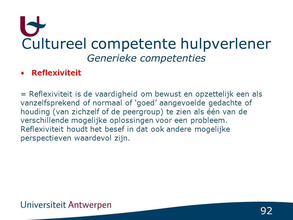 92 Cultureel competente hulpverlener Generieke competenties Reflexiviteit = Reflexiviteit is de vaardigheid om bewust en opzettelijk een als vanzelfsp