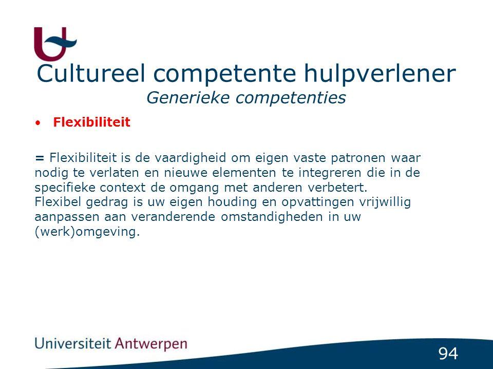94 Cultureel competente hulpverlener Generieke competenties Flexibiliteit = Flexibiliteit is de vaardigheid om eigen vaste patronen waar nodig te verl