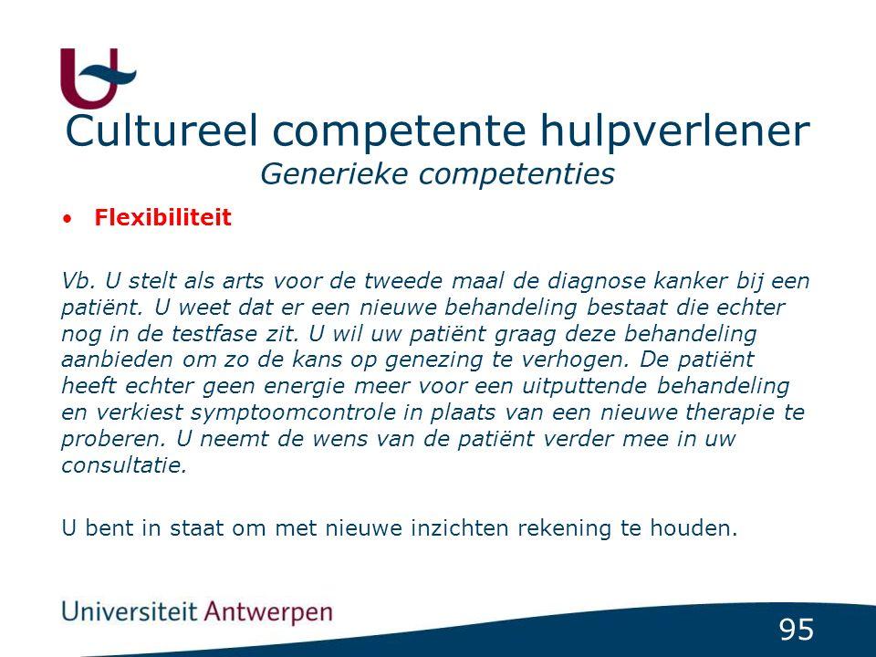 95 Cultureel competente hulpverlener Generieke competenties Flexibiliteit Vb. U stelt als arts voor de tweede maal de diagnose kanker bij een patiënt.