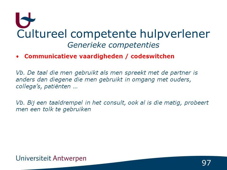 97 Cultureel competente hulpverlener Generieke competenties Communicatieve vaardigheden / codeswitchen Vb. De taal die men gebruikt als men spreekt me