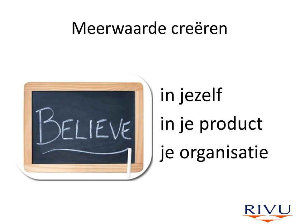 Meerwaarde creëren in jezelf in je product je organisatie