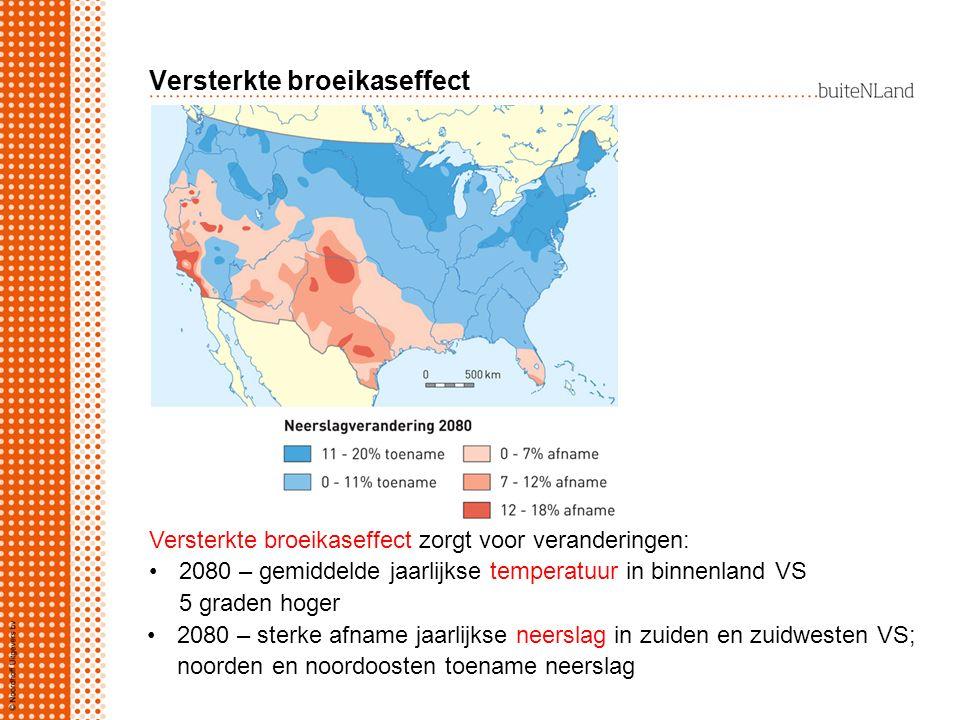Versterkte broeikaseffect Versterkte broeikaseffect zorgt voor veranderingen: 2080 – gemiddelde jaarlijkse temperatuur in binnenland VS 5 graden hoger 2080 – sterke afname jaarlijkse neerslag in zuiden en zuidwesten VS; noorden en noordoosten toename neerslag