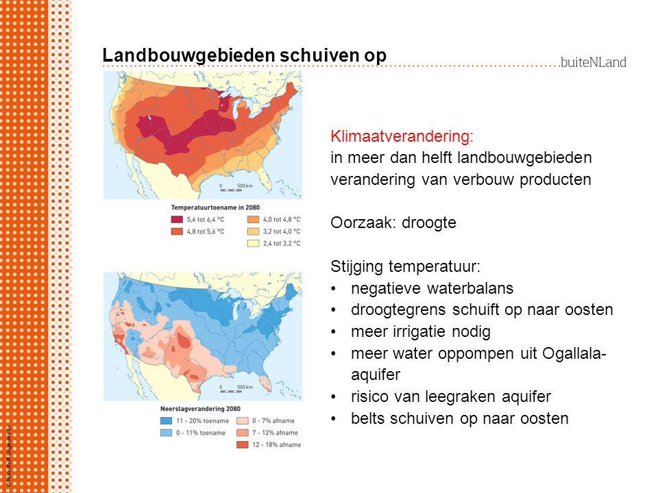 Landbouwgebieden schuiven op Klimaatverandering: in meer dan helft landbouwgebieden verandering van verbouw producten Oorzaak: droogte Stijging temperatuur: negatieve waterbalans droogtegrens schuift op naar oosten meer irrigatie nodig meer water oppompen uit Ogallala- aquifer risico van leegraken aquifer belts schuiven op naar oosten