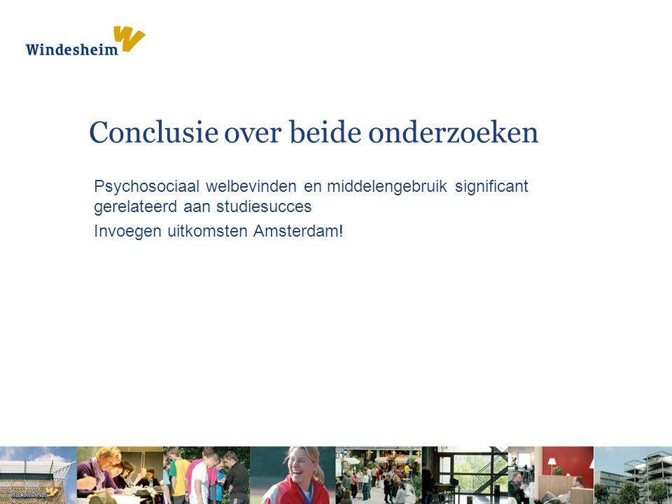 Conclusie over beide onderzoeken Psychosociaal welbevinden en middelengebruik significant gerelateerd aan studiesucces Invoegen uitkomsten Amsterdam!
