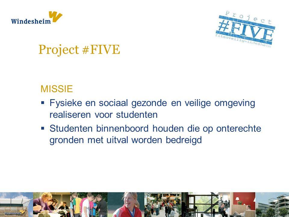 Project #FIVE MISSIE  Fysieke en sociaal gezonde en veilige omgeving realiseren voor studenten  Studenten binnenboord houden die op onterechte gronden met uitval worden bedreigd