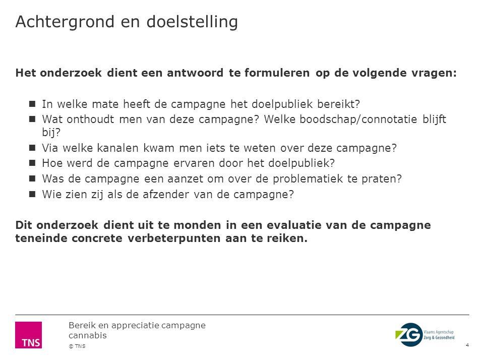 Bereik en appreciatie campagne cannabis © TNS Achtergrond en doelstelling 3 Het Vlaams Agentschap Zorg en Gezondheid wenst het bereik en de appreciati