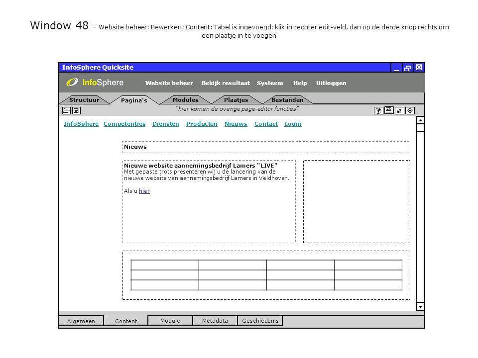 InfoSphere Quicksite   _ hier komen de overige page-editor functies      InfoSphereInfoSphere Competenties Diensten Producten Nieuws Contact LoginCompetentiesDienstenProductenNieuwsContactLogin  Pagina's Structuur UitloggenSysteem ModulesPlaatjesBestanden Bekijk resultaat MetadataGeschiedenis Content  Module Algemeen HelpWebsite beheer Window 48 – Website beheer: Bewerken: Content: Tabel is ingevoegd: klik in rechter edit-veld, dan op de derde knop rechts om een plaatje in te voegen Nieuws Nieuwe website aannemingsbedrijf Lamers LIVE Met gepaste trots presenteren wij u de lancering van de nieuwe website van aannemingsbedrijf Lamers in Veldhoven.