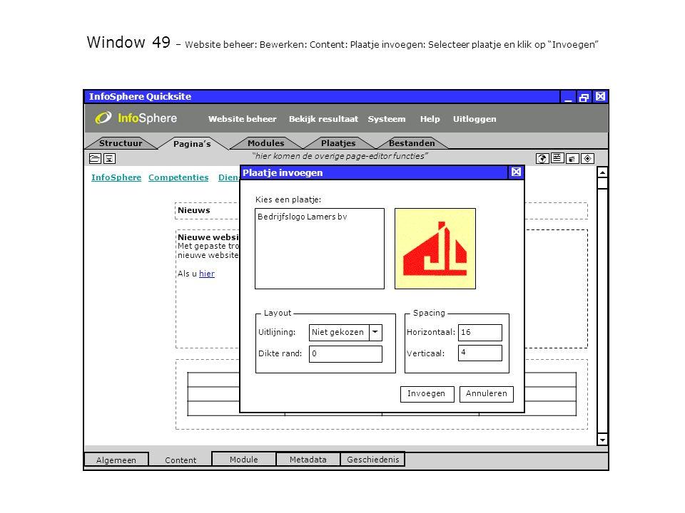 InfoSphere Quicksite   _ hier komen de overige page-editor functies      InfoSphereInfoSphere Competenties Diensten Producten Nieuws Contact LoginCompetentiesDienstenProductenNieuwsContactLogin  Pagina's Structuur UitloggenSysteem ModulesPlaatjesBestanden Bekijk resultaat MetadataGeschiedenis Content  Module Algemeen HelpWebsite beheer Window 49 – Website beheer: Bewerken: Content: Plaatje invoegen: Selecteer plaatje en klik op Invoegen Nieuws Nieuwe website aannemingsbedrijf Lamers LIVE Met gepaste trots presenteren wij u de lancering van de nieuwe website van aannemingsbedrijf Lamers in Veldhoven.