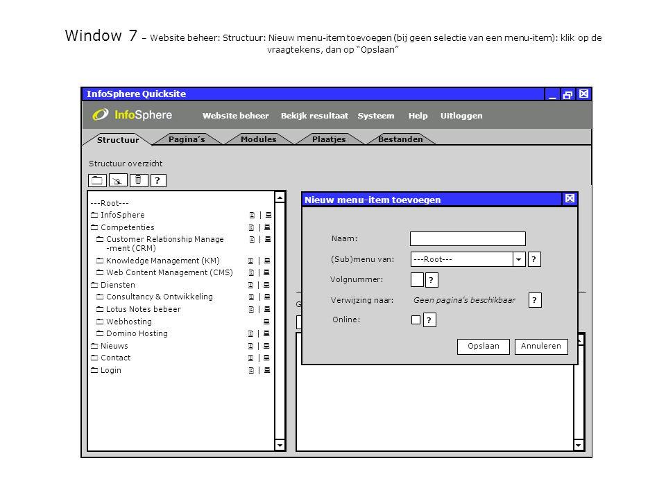 InfoSphere Quicksite   _ Server eigenschappen Plaatjes URL: Bestanden URL: http://isapdev02.infosphere.nl/quicksite/678/325/uploads/plaatjes/ Directories en URLs Server naam: isehv01 Server software: Server adres: http://isapdev02.infosphere.nl/quicksite/678/325/uploads/bestanden/ Systeem directorie:http://isapdev02.infosphere.nl/quicksite/ Handleiding/Help URL:http://www.infosphere.nl/quicksite/docs/ Windows NT Server 192.168.0.100 Server Algemeen UitloggenHelpSysteemBekijk resultaatWebsite beheer Window 148 – Help: Helpfunctie: klik op tabblad Contact Help Sluiten   _ Helpfunctie Contact FAQ    InhoudIndex -  Quicksite Help  Quicksite Help +  Licentieovereen +  Beginnen met Q +  Quicksite toegan +  Trouble shoot +  Snel een pagina +  Pagina eigensch +  Bewerken van d +  Snel een menu +  Menu eigenshap +  Modules +  Bekijken en navi Wat is er nieuw Maak kennis met de nieuwe mogelijkheden van Quicksite.