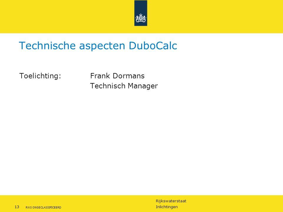 Rijkswaterstaat 13Inlichtingen RWS ONGECLASSIFICEERD Technische aspecten DuboCalc Toelichting:Frank Dormans Technisch Manager