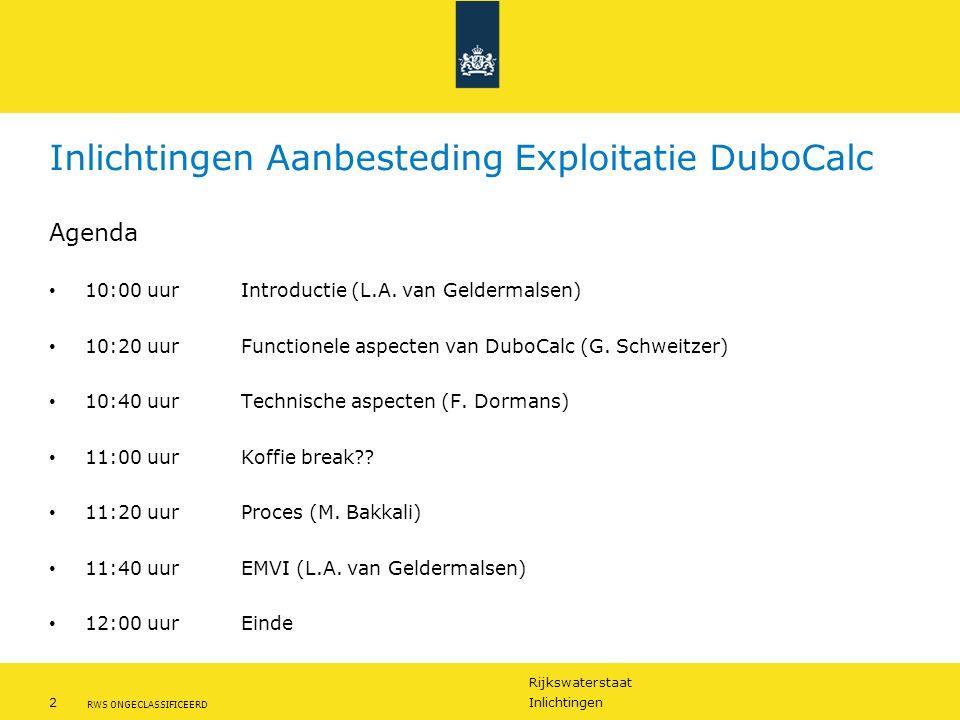 Rijkswaterstaat 2Inlichtingen RWS ONGECLASSIFICEERD Inlichtingen Aanbesteding Exploitatie DuboCalc Agenda 10:00 uur Introductie (L.A.