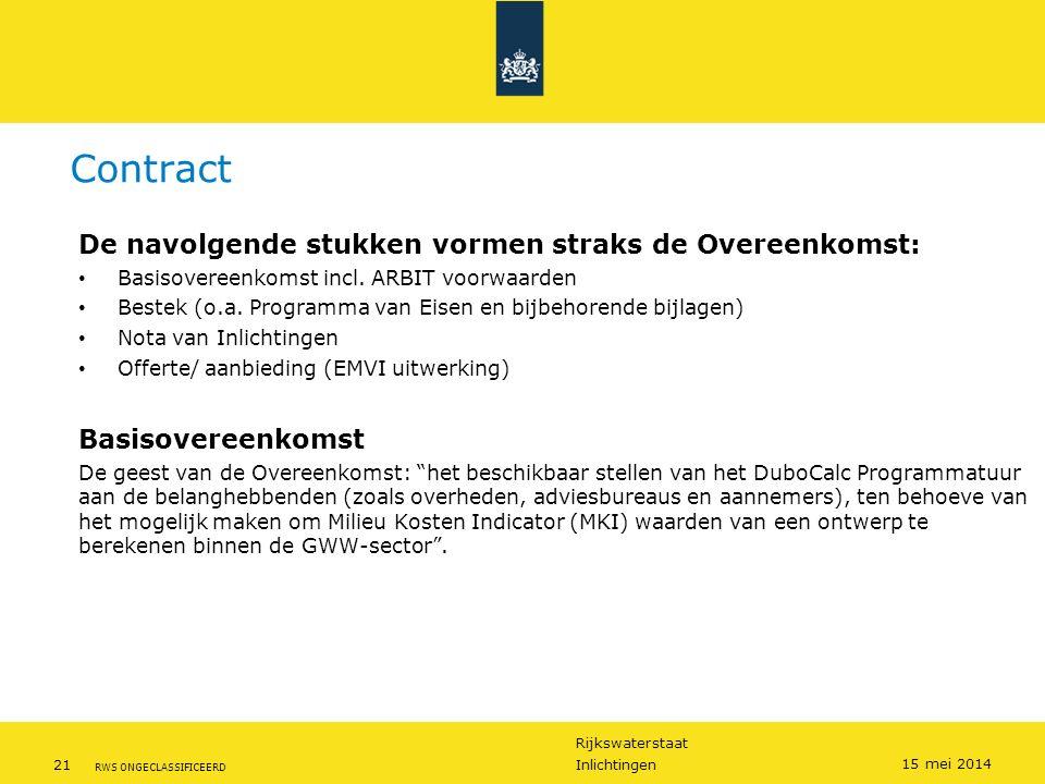 Rijkswaterstaat 21Inlichtingen RWS ONGECLASSIFICEERD 15 mei 2014 Contract De navolgende stukken vormen straks de Overeenkomst: Basisovereenkomst incl.