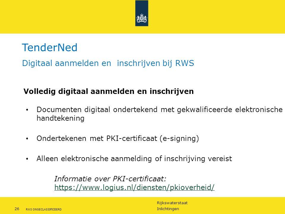 Rijkswaterstaat 26Inlichtingen RWS ONGECLASSIFICEERD Volledig digitaal aanmelden en inschrijven Documenten digitaal ondertekend met gekwalificeerde elektronische handtekening Ondertekenen met PKI-certificaat (e-signing) Alleen elektronische aanmelding of inschrijving vereist Informatie over PKI-certificaat: https://www.logius.nl/diensten/pkioverheid/ https://www.logius.nl/diensten/pkioverheid/ TenderNed Digitaal aanmelden en inschrijven bij RWS