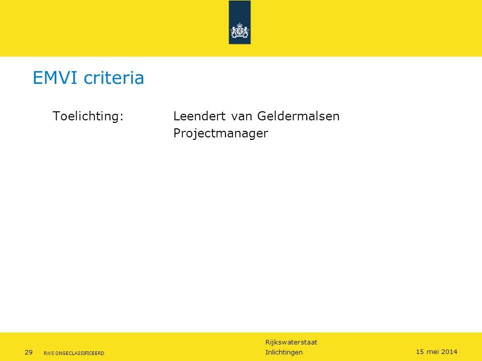 Rijkswaterstaat 29Inlichtingen RWS ONGECLASSIFICEERD 15 mei 2014 EMVI criteria Toelichting: Leendert van Geldermalsen Projectmanager