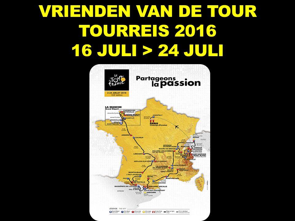 VRIENDEN VAN DE TOUR TOURREIS 2016 16 JULI > 24 JULI