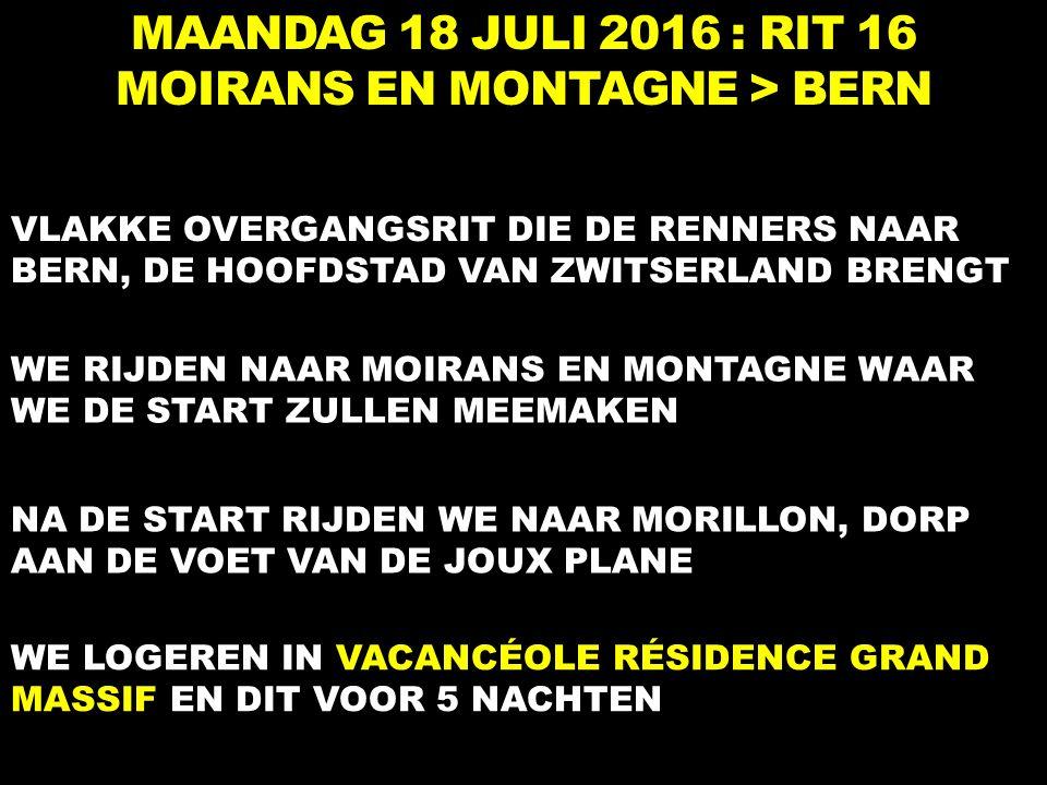 MAANDAG 18 JULI 2016 : RIT 16 MOIRANS EN MONTAGNE > BERN VLAKKE OVERGANGSRIT DIE DE RENNERS NAAR BERN, DE HOOFDSTAD VAN ZWITSERLAND BRENGT WE RIJDEN NAAR MOIRANS EN MONTAGNE WAAR WE DE START ZULLEN MEEMAKEN NA DE START RIJDEN WE NAAR MORILLON, DORP AAN DE VOET VAN DE JOUX PLANE WE LOGEREN IN VACANCÉOLE RÉSIDENCE GRAND MASSIF EN DIT VOOR 5 NACHTEN