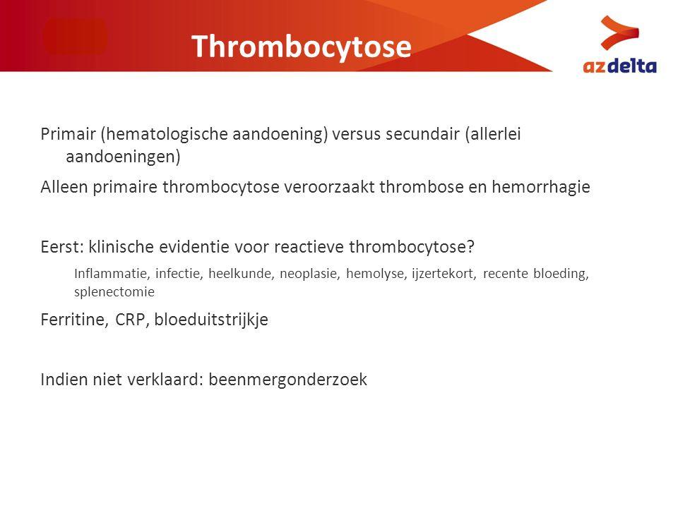 Thrombocytose Primair (hematologische aandoening) versus secundair (allerlei aandoeningen) Alleen primaire thrombocytose veroorzaakt thrombose en hemo