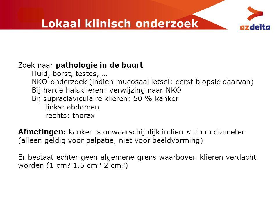 Lokaal klinisch onderzoek Zoek naar pathologie in de buurt Huid, borst, testes, … NKO-onderzoek (indien mucosaal letsel: eerst biopsie daarvan) Bij ha