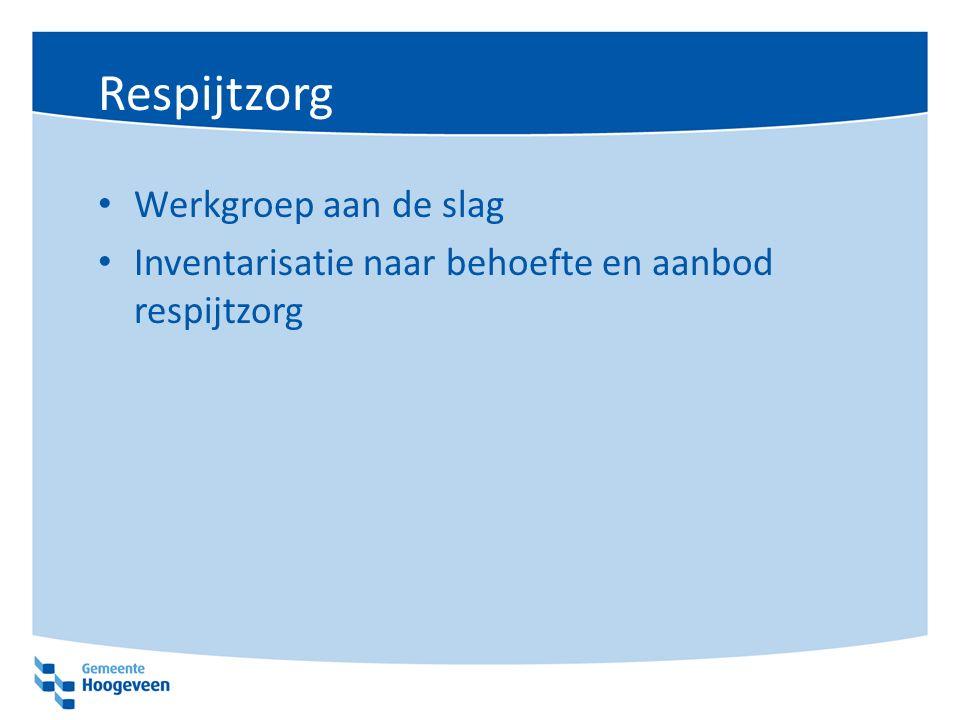 Respijtzorg Werkgroep aan de slag Inventarisatie naar behoefte en aanbod respijtzorg
