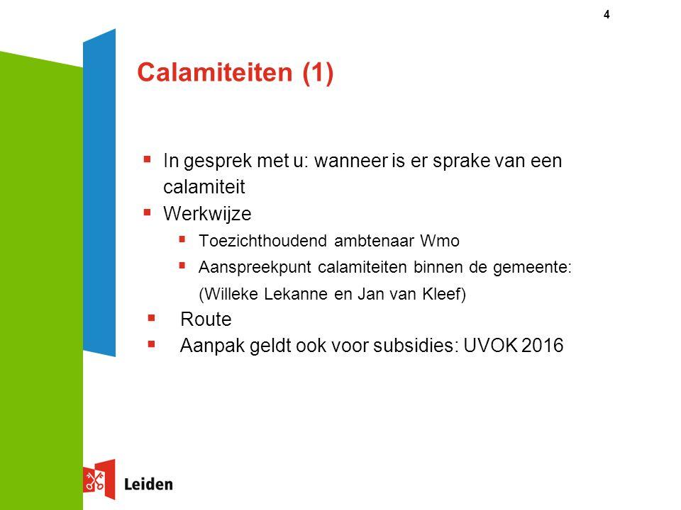 Calamiteiten (1)  In gesprek met u: wanneer is er sprake van een calamiteit  Werkwijze  Toezichthoudend ambtenaar Wmo  Aanspreekpunt calamiteiten binnen de gemeente: (Willeke Lekanne en Jan van Kleef)  Route  Aanpak geldt ook voor subsidies: UVOK 2016 4