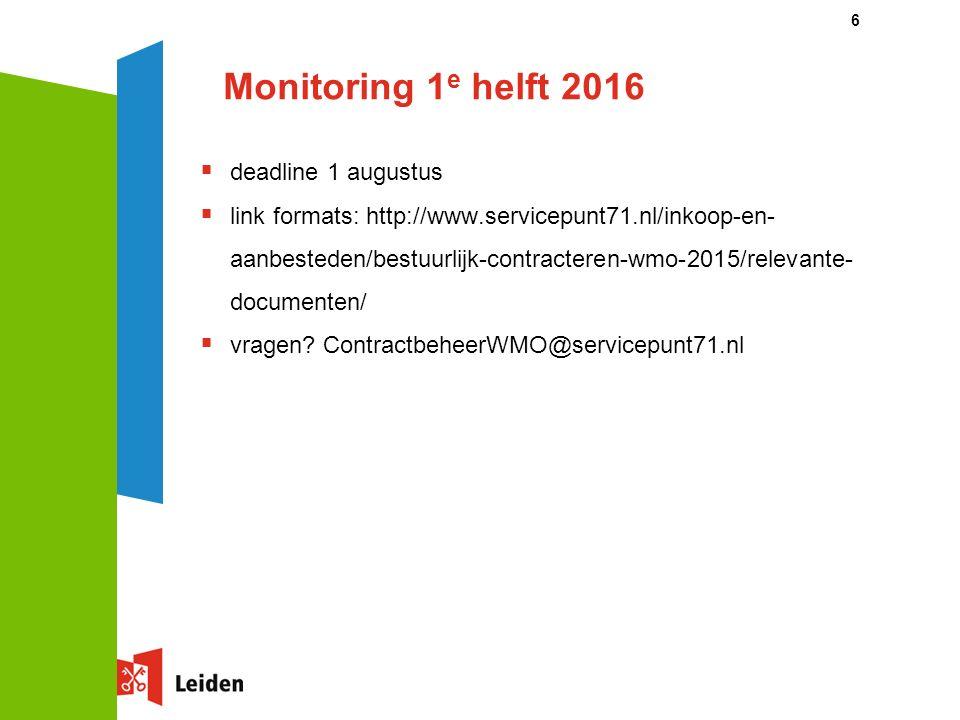 Monitoring 1 e helft 2016  deadline 1 augustus  link formats: http://www.servicepunt71.nl/inkoop-en- aanbesteden/bestuurlijk-contracteren-wmo-2015/relevante- documenten/  vragen.