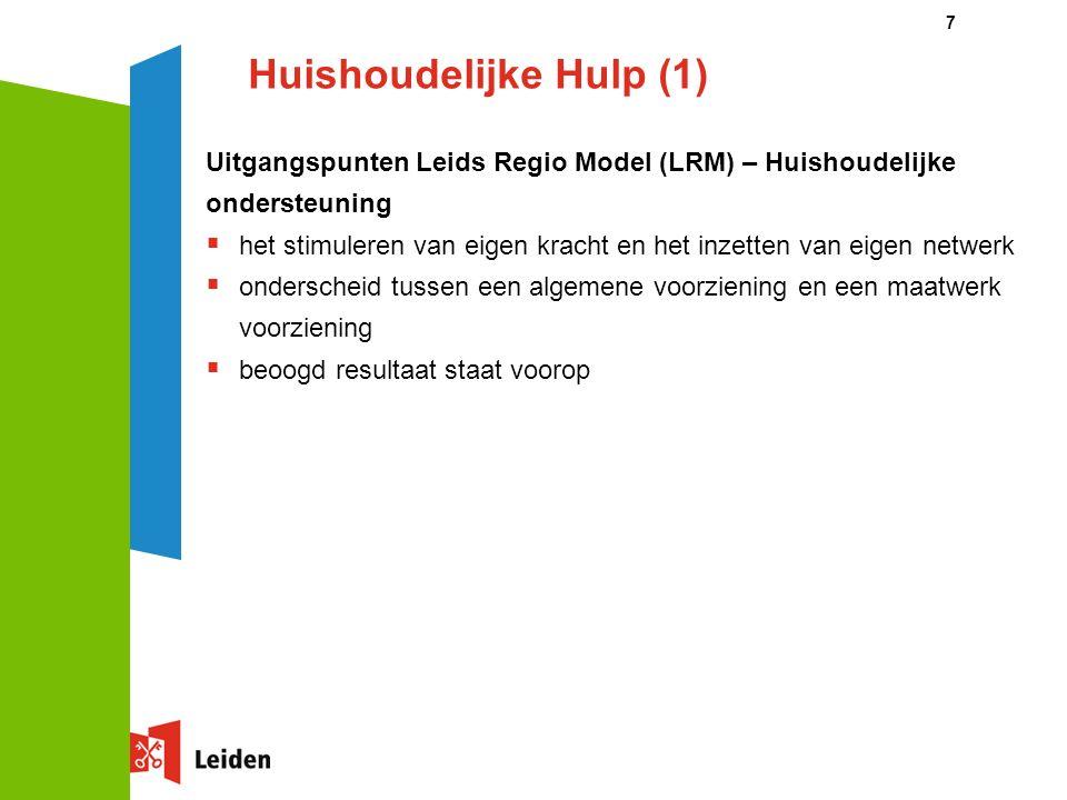 Huishoudelijke Hulp (1) Uitgangspunten Leids Regio Model (LRM) – Huishoudelijke ondersteuning  het stimuleren van eigen kracht en het inzetten van eigen netwerk  onderscheid tussen een algemene voorziening en een maatwerk voorziening  beoogd resultaat staat voorop 7