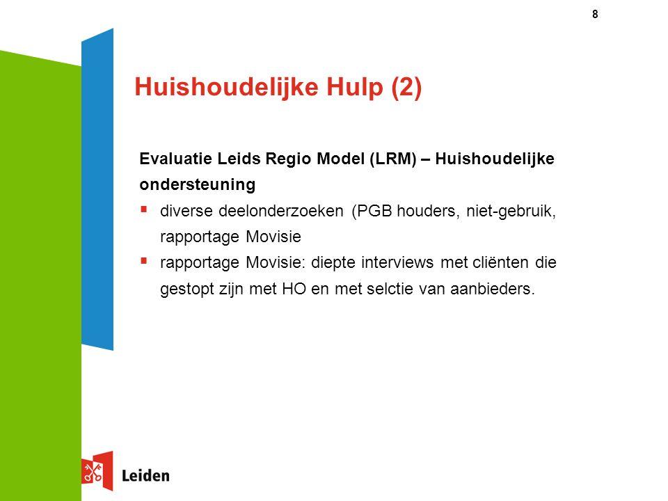 Huishoudelijke Hulp (2) Evaluatie Leids Regio Model (LRM) – Huishoudelijke ondersteuning  diverse deelonderzoeken (PGB houders, niet-gebruik, rapportage Movisie  rapportage Movisie: diepte interviews met cliënten die gestopt zijn met HO en met selctie van aanbieders.