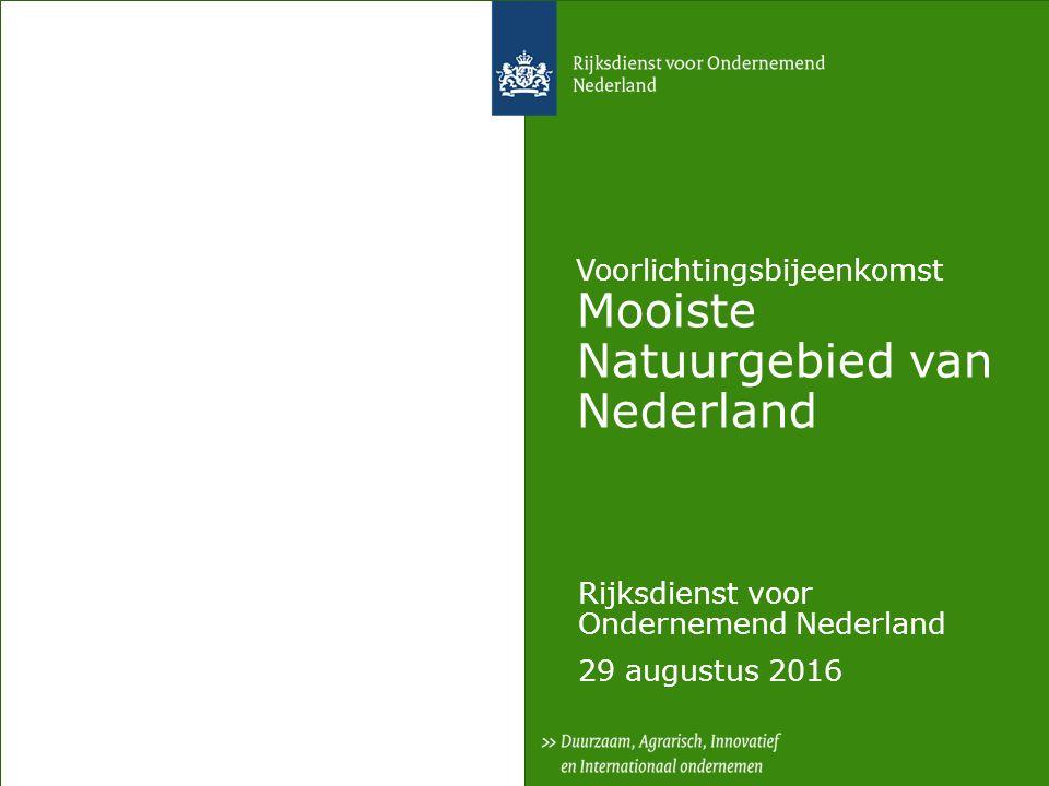 Voorlichtingsbijeenkomst Mooiste Natuurgebied van Nederland Rijksdienst voor Ondernemend Nederland 29 augustus 2016