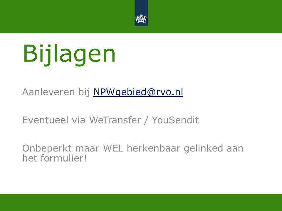 Bijlagen Aanleveren bij NPWgebied@rvo.nlNPWgebied@rvo.nl Eventueel via WeTransfer / YouSendit Onbeperkt maar WEL herkenbaar gelinked aan het formulier!