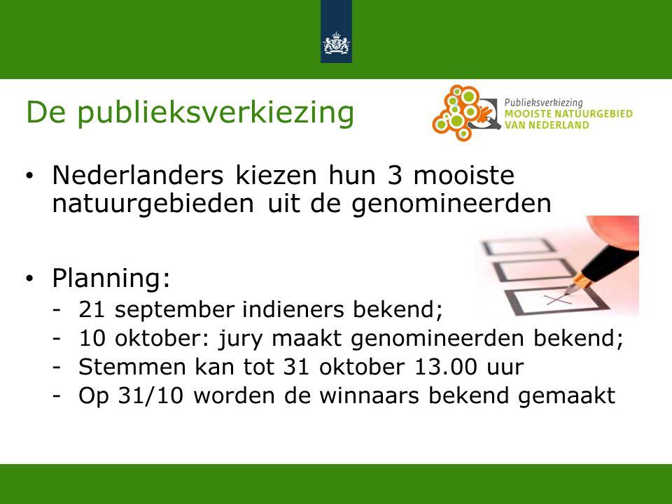 De publieksverkiezing Nederlanders kiezen hun 3 mooiste natuurgebieden uit de genomineerden Planning: -21 september indieners bekend; -10 oktober: jury maakt genomineerden bekend; -Stemmen kan tot 31 oktober 13.00 uur -Op 31/10 worden de winnaars bekend gemaakt