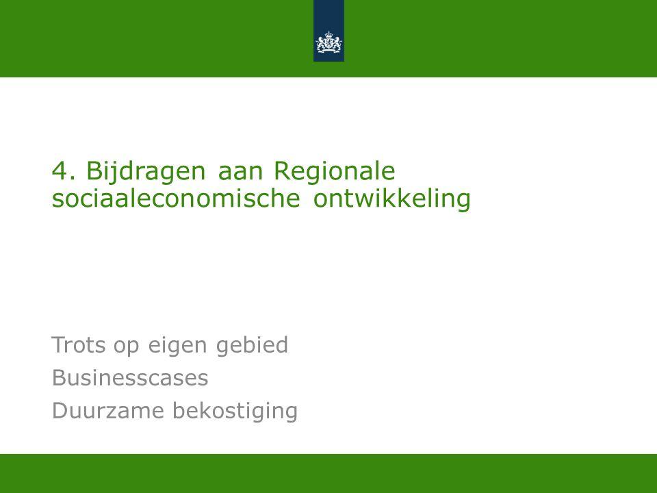 4. Bijdragen aan Regionale sociaaleconomische ontwikkeling Trots op eigen gebied Businesscases Duurzame bekostiging