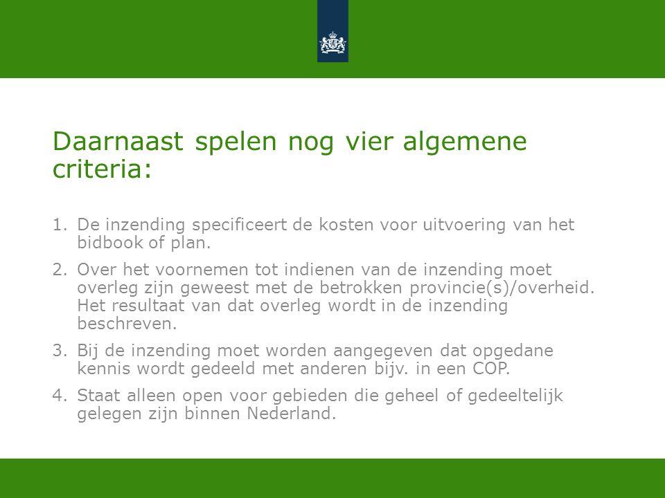 Daarnaast spelen nog vier algemene criteria: 1.De inzending specificeert de kosten voor uitvoering van het bidbook of plan.