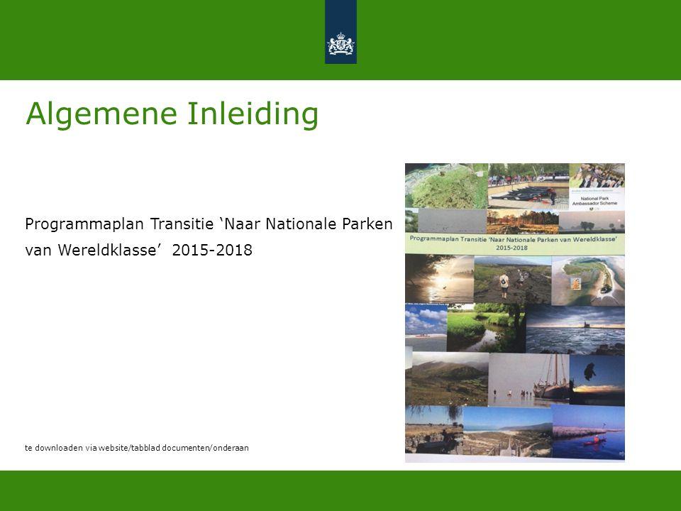 Algemene Inleiding Programmaplan Transitie 'Naar Nationale Parken van Wereldklasse' 2015-2018 te downloaden via website/tabblad documenten/onderaan