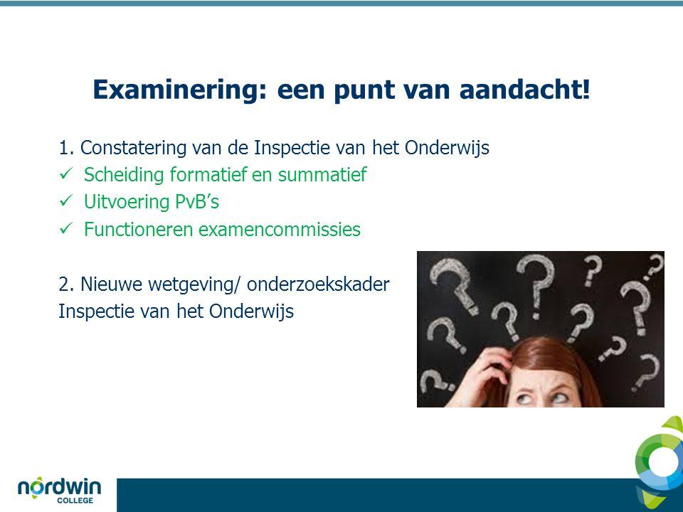 Examinering: een punt van aandacht. 1.