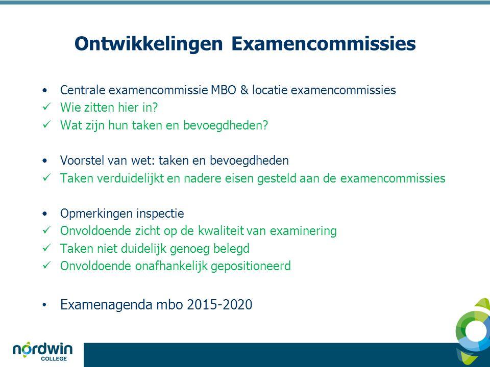 Ontwikkelingen Examencommissies Centrale examencommissie MBO & locatie examencommissies Wie zitten hier in.