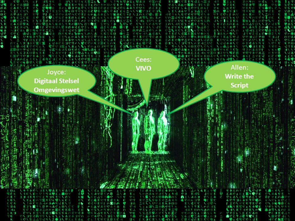 Joyce: Digitaal Stelsel Omgevingswet Allen: Write the Script Cees: VIVO